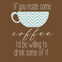 "Free ""If You Made Some Coffee"" Printable!"